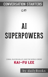 Ai Superpowers China Silicon Valley And The New World Order By By Kai Fu Lee Conversation Starters
