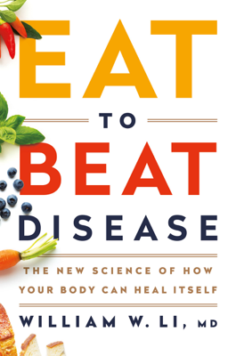 Eat to Beat Disease - William W Li book