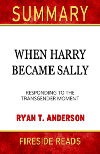 When Harry Became Sally: Responding to the Transgender Moment by Ryan T. Anderson: Summary by Fireside Reads Book Cover