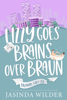 Jasinda Wilder - Lizzy Goes Brains Over Braun artwork