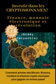 Investir dans les Crytomonnaies? Finance, Monnaie Électronique et Révolution : Comment Acheter des Bitcoin, Binance, Cardano et d'autres Crypto-monnaies Pour Gagner un Revenu Passif