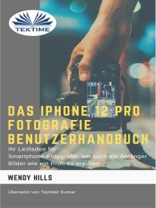 Das iPhone 12 Pro Fotografie Benutzerhandbuch