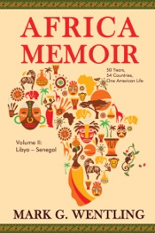 Africa Memoir: 50 Years, 54 Countries, One American Life (Libya - Senegal)