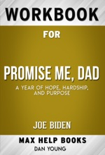 Promise Me, Dad: A Year of Hope, Hardship, and Purpose by Joe Biden (Max Help Workbooks)