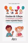 Ensino de Libras a Crianças Ouvintes como Segunda Língua e Fator Possível de Inclusão Social Book Cover