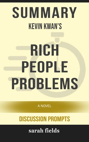 Sarah Fields - Summary of Rich People Problems (Crazy Rich Asians Trilogy) by Kevin Kwan (Discussion Prompts)