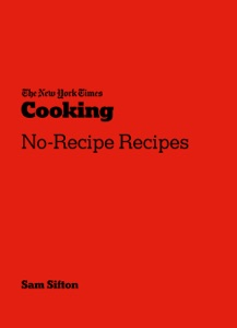 The New York Times Cooking No-Recipe Recipes by Sam Sifton Book Cover