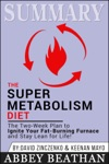 Summary The Super Metabolism Diet The Two-Week Plan To Ignite Your Fat-Burning Furnace And Stay Lean For Life