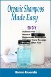 Organic Shampoos Made Easy 50 DIY Sulfate-Free Natural Homemade Shampoos And Hair Care Recipes For Beautiful Hair