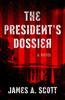 James A. Scott - The President's Dossier  artwork