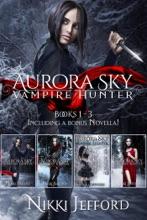 Aurora Sky: Vampire Hunter Box Set 1: Books 1-3