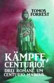 Kämpfe, Centurio! Drei Romane um Centurio Marcus