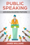 Public Speaking 10 Simple Methods To Build Confidence Overcome Shyness Increase Persuasion And Become Great At Public Speaking