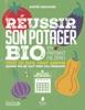 Réussir son potager bio en partant de zéro – Calendrier des cultures mois par mois, fiches pratiques des légumes les plus cultivés, culture sur sol vivant, permaculture