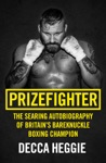 Prizefighter - The Searing Autobiography Of Britains Bareknuckle Boxing Champion