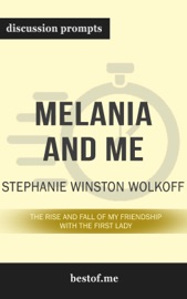 Melania And Me The Rise And Fall Of My Friendship With The First Lady By Stephanie Winston Wolkoff Discussion Prompts