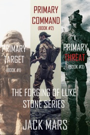 The Forging of Luke Stone Bundle: Primary Target (#1), Primary Command (#2) and Primary Threat (#3) PDF Download