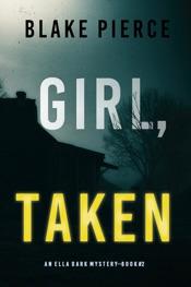 Read online Girl, Taken (An Ella Dark FBI Suspense Thriller—Book 2)