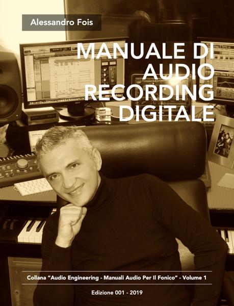 MANUALE DI AUDIO RECORDING DIGITALE da Alessandro Fois