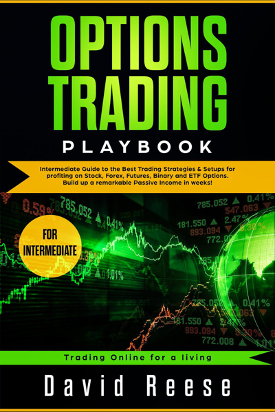 Options Trading Playbook: Intermediate Guide to the Best Trading Strategies & Setups for Profiting in Stocks, Forex, Futures, Binary, and ETF Options