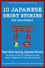 10 Japanese Short Stories for Beginners Read Entertaining Japanese Stories to Improve your Vocabulary and Learn Japanese While Having Fun