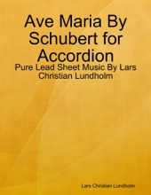 Ave Maria By Schubert For Accordion - Pure Lead Sheet Music By Lars Christian Lundholm