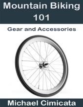 Mountain Biking 101: Gear And Accessories