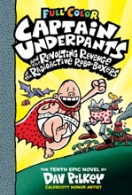 Captain Underpants and the Revolting Revenge of the Radioactive Robo-Boxers: Color Edition (Captain Underpants #10) (Color Edition)