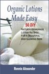 Organic Lotions Made Easy 50 DIY Natural Homemade Lotion Recipes For A Beautiful And Glowing Skin