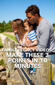Family Legacy Videos: Make These 3 Points in 10 Minutes