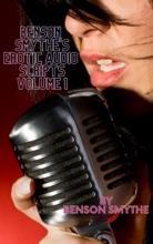 Benson Smythe's Erotic Audio Scripts Vol 1