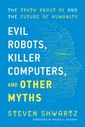 Download and Read Online Evil Robots, Killer Computers, and Other Myths