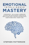 Emotional Intelligence Mastery The 20 Guide To Improve EQ In 30 Days And Analyze People Learn Why EQ Beats IQ And Learn To Retrain Your Brain With Cognitive Behavioral Therapy CBT