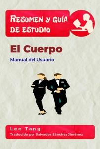 Resumen Y Guía De Estudio - El Cuerpo