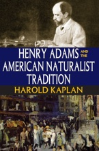 Henry Adams And The American Naturalist Tradition