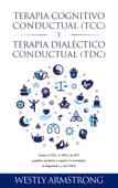 Terapia cognitivo-conductual (TCC) y terapia dialéctico-conductual (TDC): Cómo la TCC, la TDC y la ACT pueden ayudarle a superar la ansiedad, la depresión, y los TOCS Book Cover