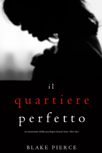 Il Quartiere Perfetto (Un emozionante thriller psicologico di Jessie Hunt—Libro Due) Libro Cover