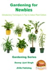 Gardening For Newbies Introductory Techniques  Tips To Indoor Plant Culture