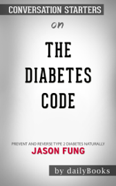 The Diabetes Code: Prevent and Reverse Type 2 Diabetes Naturally by Jason Fung: Conversation Starters
