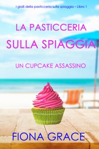 La pasticceria sulla spiaggia: Un cupcake assassino (I gialli della pasticceria sulla spiaggia – Libro 1) Book Cover