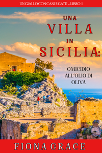Una Villa in Sicilia: Omicidio all'olio di oliva (Un giallo con cani e gatti – Libro 1) Libro Cover
