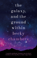 Becky Chambers - The Galaxy, and the Ground Within artwork