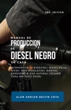 Manual de producción de Diesel Negro en casa 2da edición: Alternativa al biodiesel, diesel rojo, diesel non-road, diesel marino, keroseno & gas natural licuado para motores diesel (Spanish Edition)