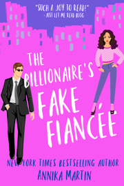 The Billionaire's Fake Fiancée: an opposites-attract romantic comedy