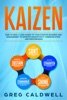 Kaizen: How To Apply Lean Kaizen To Your Startup Business And Management To Improve Productivity, Communication, And Performance