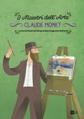 Claude Monet. La storia illustrata dei grandi protagonisti dell'arte