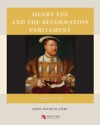 Henry VIII And The Reformation Parliament