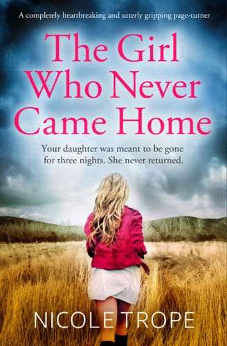 Nicole Trope - The Girl Who Never Came Home