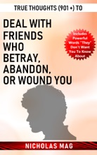 True Thoughts (901 +) to Deal with Friends Who Betray, Abandon, or Wound You