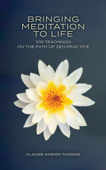 Bringing Meditation to Life: 108 Teachings on the Path of Zen Practice
